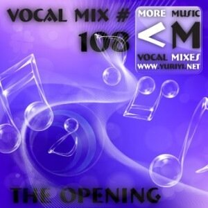 Vocal Mix #108 - The Opening by YuriyI