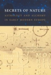 Книга Secrets of Nature: Astrology and Alchemy in Early Modern Europe