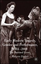 Книга Early Modern Tragedy, Gender and Performance, 1984-2000: The Destined Livery