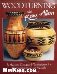 Книга Woodturning with Ray Allen - A Master's Designs & Techniques for Segmented Bowls & Vessels
