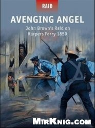 Книга Avenging Angel – John Brown's Raid on Harpers Ferry 1859 (Osprey Raid 36)
