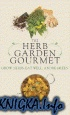 Книга The Herb Garden Gourmet: Grow Herbs, Eat Well, and Be Green