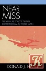 Книга Near Miss: The Army Air Forces' Guided Bomb Program in World War II
