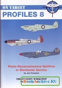 Книга On Target Profiles No 8: Photo Reconnaissance Spitfires.