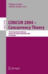 Книга CONCUR 2004 -- Concurrency Theory: 15th International Conference, London, UK, August 31 - September 3, 2004, Proceedings (Lecture Notes in Computer Science)
