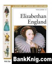 Книга Elizabethan England (History of Costume and Fashion volume 3) pdf  3,41Мб