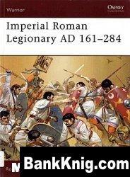 Книга Imperial Roman Legionary AD 161–284 pdf 54,4Мб