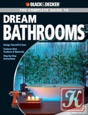 Журнал Книга Black & Decker The Complete Guide to Dream Bathrooms: Design Yourself & Save - Features New Products & Materials - Step-by-Step Instructions