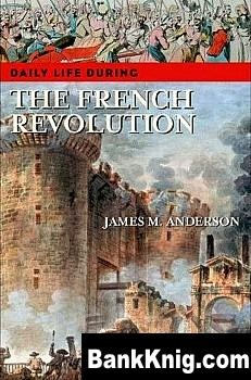 Книга Daily Life during the French Revolution pdf (e-book) 6,54Мб