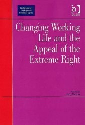 Книга Changing Working Life and the Appeal of the Extreme Right (Contemporary Employment Relations)