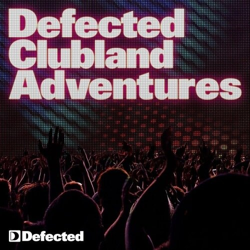 Defected Clubland Adventures: 10 Years In The Hous ...