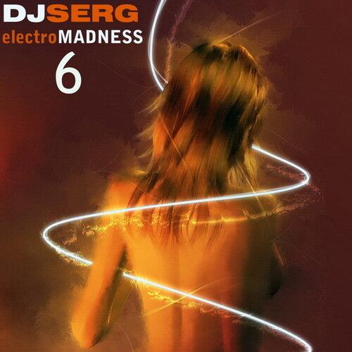 Dj Serg - Electro Madness 6 (28.02.2009)