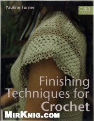 Книга Finishing Techniques for Crochet: Give Your Crochet That Professional Look