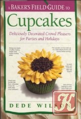 Книга A bakers field guide to cupcakes: deliciously decorated crowd pleasers for parties and holidays