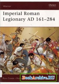 Книга Imperial Roman Legionary AD 161–284.