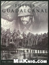 This is Guadalcanal: The Original Combat Photography