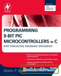 Книга Programming 8-bit PIC Microcontrollers in C. with Interactive Hardware Simulation.