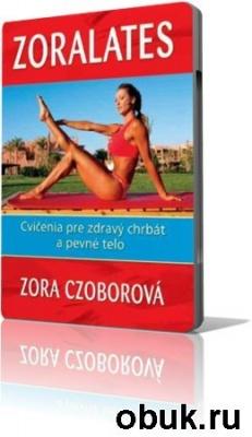 Книга Красота и здоровье: Идеальная фигура (Зоралатес) / Zoralates (Zora Czoborova) (2006/ DVDRip) RUS/SK
