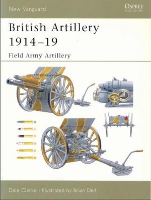 Книга British Artillery 1914-19. Field Army Artillery