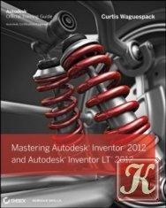 Книга Mastering Autodesk Inventor 2012 and Autodesk Inventor LT 2012