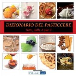 Il Dizionario del Pasticcere (Italian Edition)