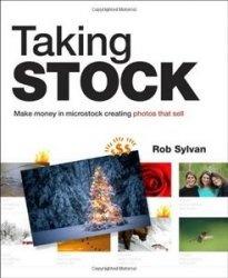 Книга Taking Stock: Make money in microstock creating photos that sell