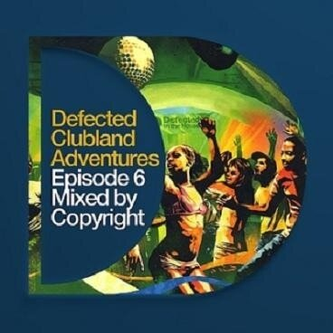 Defected Clubland Adventures Episode 6 Mixed By Co ...