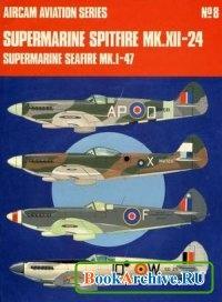 Aircam Aviation Series №8: Supermarine Spitfire Mk.XII-24 and Supermarine Seafire Mk.I-47.