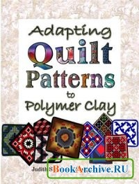 Adapting Quilt Patterns to Polymer Clay.
