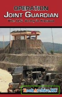 Operation Joint Guardian: The U.S. Army in Kosovo.