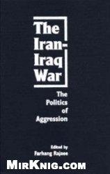 Книга The Iran-Iraq War: The Politics of Aggression
