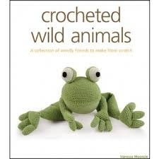 Crocheted Wild Animals. A Collection of Woolly Friends to Make from Scratch