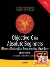 Книга Objective-C for Absolute Beginners: iPhone, iPad and Mac Programming Made Easy, 2 edition