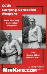 Книга Carrying Concealed Weapons : How to Carry Concealed Weapons and Know When Others Are...