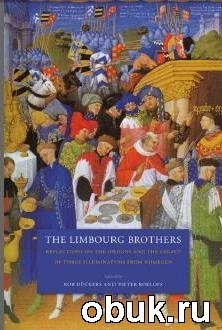 Книга The Limbourg Brothers: Reflections on the Origins and the Legacy of Three Illuminators from Nijmegen