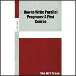 Книга How to Write Parallel Programs: A First Course