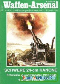 Книга Schwere 24-cm-Kanone. Entwicklung und Einsatz bis 1945 (Waffen-Arsenal Band 138)