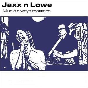 Jaxx N Lowe - Music Always Matters
