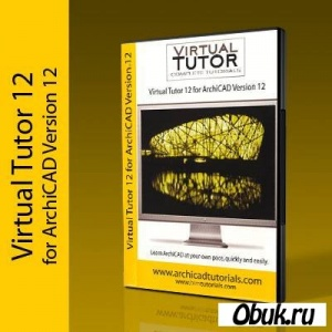 Книга Видео уроки Archicad 12 / Virtual Tutor for Archicad 12