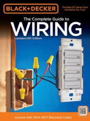Книга The Complete Guide to Wiring, Updated 6th Edition: Current with 2014-2017 Electrical Codes (Black & Decker Complete Guide)