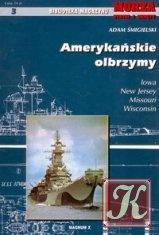 Книга Amerykańskie olbrzymy: Iowa, New Jersey, Missouri, Wisconsin (Morza Statki i Okrety (MSiO) 3)