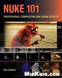 Книга NUKE 101 - Professional Compositing and Visual Effects + CD