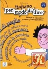 Книга Italiano per modo di dire: Esercizi su espressioni, proverbi e frasi idiomatiche