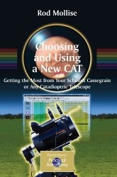 Книга Choosing and Using a New CAT: Getting the Most from Your Schmidt Cassegrain or Any Catadioptric Telescope (Patrick Moore's Practical Astronomy Series)