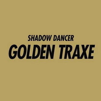 Shadow Dancer - Golden Traxe (2009)