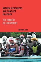 Книга Natural Resources and Conflict in Africa: The Tragedy of Endowment (Rochester Studies in African History and the Diaspora)