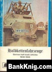 Wehrmacht illustrated No.4: Halbkettenfahrzeuge: German Half-track Vehicles 1939-1945