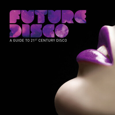 Future Disco: A Guide To 21st Century Disco (2009)