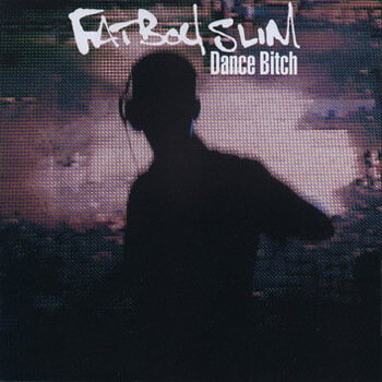 Fatboy Slim - Dance Bitch (lossless)