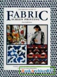Книга The Creative Guide to Fabric Screen Printing.